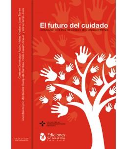 El futuro del Cuidado. Comprensión de la ética del cuidado y de la práctica enfermera