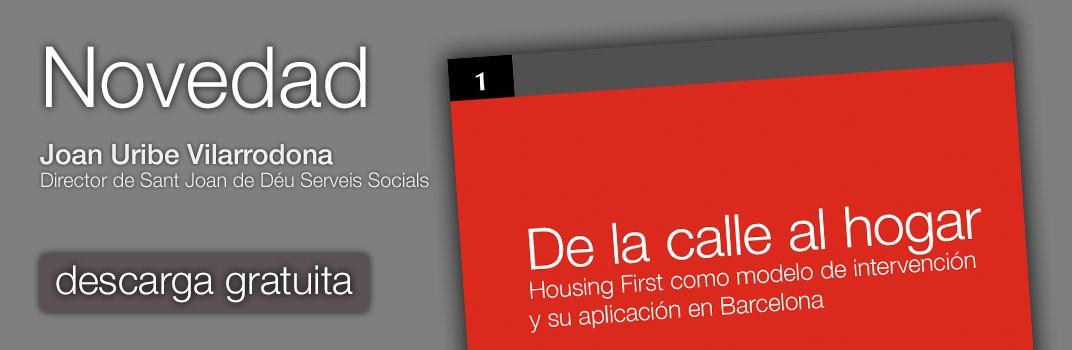 De la calle al hogar. Housing First como modelo de intervención y su aplicación en Barcelona